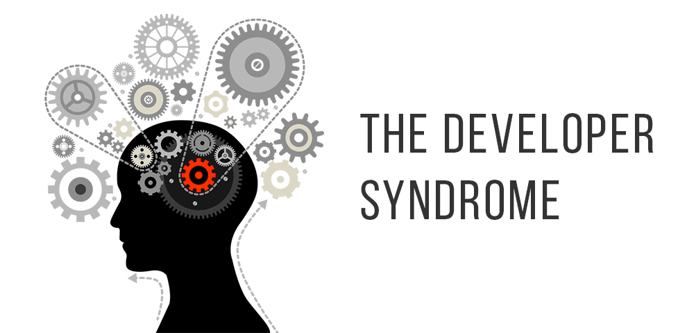 The developer syndrome and how (not) to avoid it